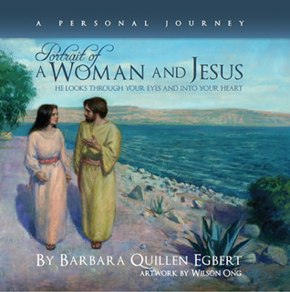 Portrait of a Woman and Jesus - A Personal Journey: He Looks Through Your Eyes and into Your Heart