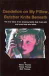 Dandelion on My Pillow, Butcher Knife Beneath by Nancy Thomas