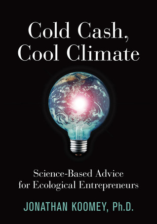 Cold Cash, Cool Climate: Science-Based Advice for Ecological Entrepreneurs