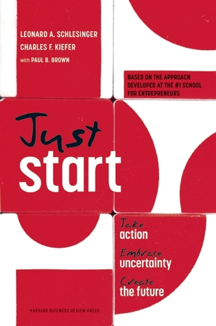 Just Start: Take Action, Embrace Uncertainty, Create the Future