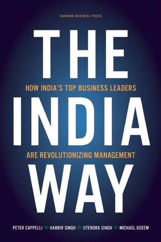 The india way: how india's top business leaders are revolutionizing management by Peter Cappelli