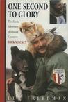 One Second to Glory: The Alaska Adventures of Iditarod Champion Dick Mackey