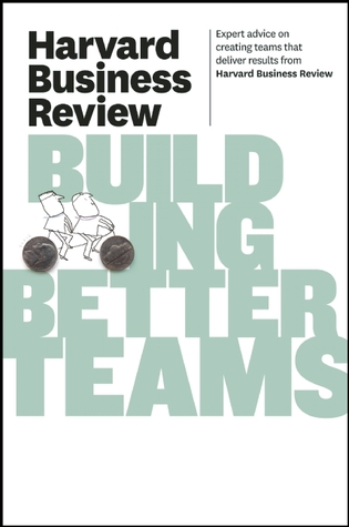 Harvard Business Review On Building Better Teams By Harvard