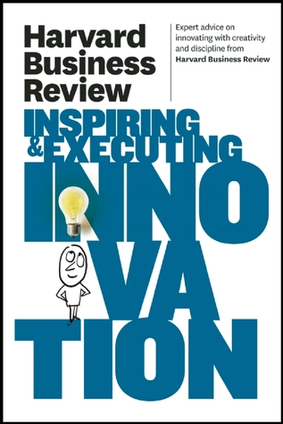 Harvard Business Review on Inspiring & Executing Innovation