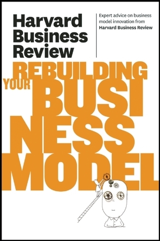 Harvard Business Review on Rebuilding Your Business Model