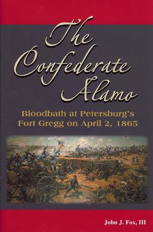 Confederate Alamo: Bloodbath at Petersburg's Fort Gregg on April 2, 1865