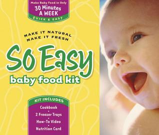 So Easy Baby Food Kit: Make It Natural, Make It Fresh