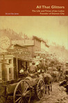 All That Glitters: The Life and Times of Joe Ladue, Founder of Dawson City