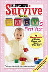 How to Survive Your Baby's First Year: By Hundreds of Happy Moms and Dads Who Did and Some Things to Avoid, From a Few Who Barely Made It (Hundreds of Heads Survival Guides)