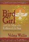 Bird Girl & the Man Who Followed the Sun: An Athabaskan Indian Legend from Alaska