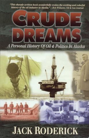 Crude Dreams: A Personal History of Oil and Politics in Alaska