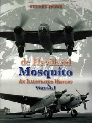 de Havilland Mosquito: An Illustrated History, Volume 1
