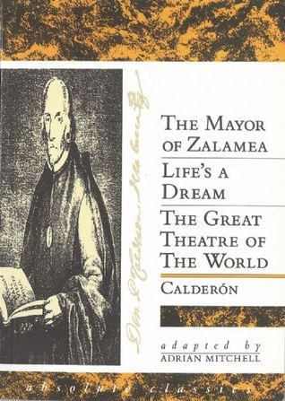 The Mayor of Zalamea / Life's a Dream / The Great Theatre by Pedro Calderón de la Barca
