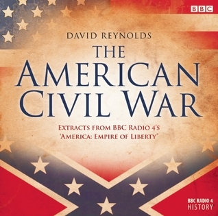 The American Civil War: Extracts from BBC Radio 4's 'America, Empire of Liberty'