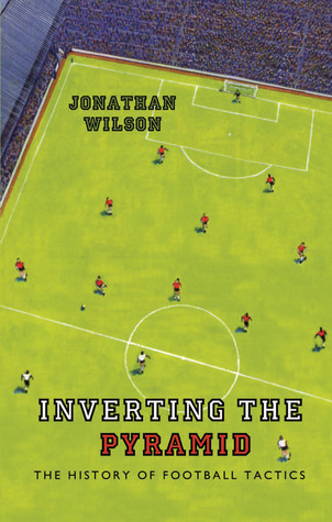 Inverting the Pyramid  The History of Football Tactics by Jonathan Wilson 9c4f803d9408