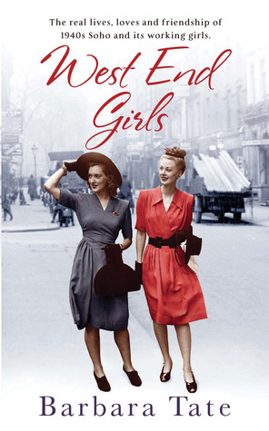 west-end-girls-the-real-lives-loves-and-friendships-of-1940s-soho-and-its-working-girls