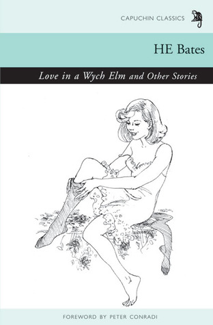 Love in a Wych Elm and Other Stories by H.E. Bates