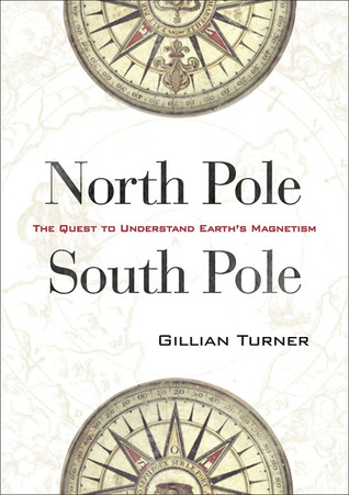 North Pole, South Pole: The Quest to Understand Earth's Magnetism