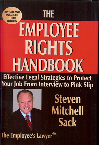 The Employee Rights Handbook: Effective Legal Strategies to Protect Your Job From Interview to Pink Slip