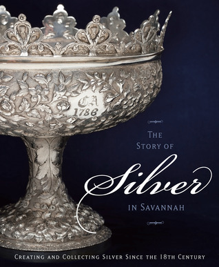 The Story of Silver in Savannah: Creating and Collecting since the 18th Century