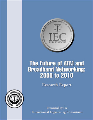 The Future of ATM and Broadband Networking: 2000 to 2010: Research Report