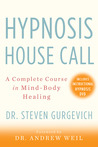 Hypnosis House Call: A Complete Course in Mind-Body Healing