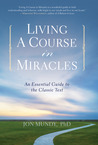 Living A Course in Miracles: An Essential Guide to the Classic Text