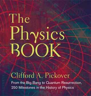 The Physics Book: From the Big Bang to Quantum Resurrection, 250 Milestones in the History of Physics
