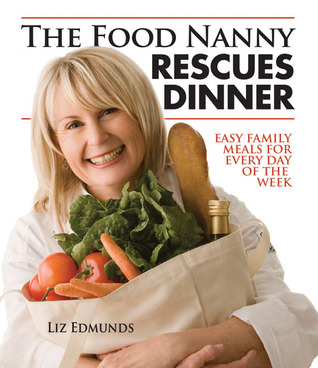 Ebook The Food Nanny Rescues Dinner: Easy Family Meals for Every Day of the Week by Liz Edmunds read!