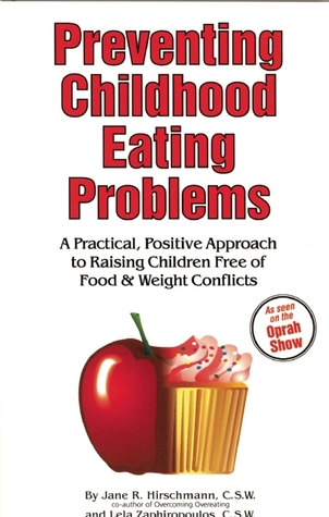 Preventing Childhood Eating Problems: A Practical, Positive Approach to Raising Kids Free of Food and Weight Conflicts