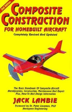 Composite Construction for Homebuilt Aircraft: The Basic Handbook of Composite Aircraft Aerodynamics, Construction, Maintenance and Repair, Plus How-T
