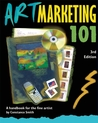 Art Marketing 101: A Handbook for the Fine Artist