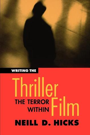 Writing the Thriller Film by Neill D. Hicks