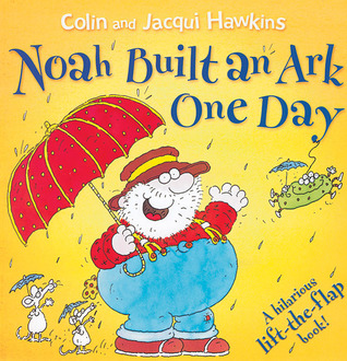 Noah Built an Ark One Day: A Hilarious Lift-the-Flap Book!
