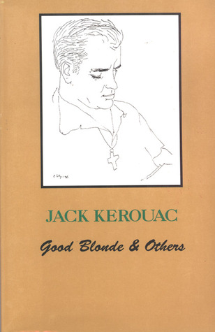 Good Blonde & Others by Jack Kerouac