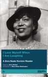 I Love Myself When I Am Laughing... And Then Again: A Zora Neale Hurston Reader