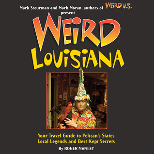 weird-louisiana-your-travel-guide-to-louisiana-s-local-legends-and-best-kept-secrets