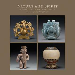 Nature and Spirit: Ancient Costa Rican Treasures in the Mayer Collection at the Denver Art Museum