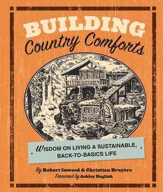 Descargar Building country comforts: wisdom on living a sustainable, back-to-basics life epub gratis online Robert Inwood