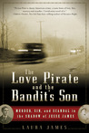 The Love Pirate and the Bandit's Son: Murder, Sin, and Scandal in the Shadow of Jesse James
