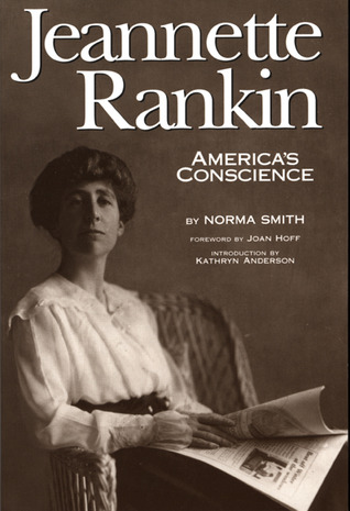 Jeannette Rankin, America's Conscience by Norma Smith