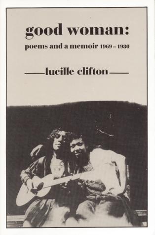 Good Woman: Poems and a Memoir 1969-1980