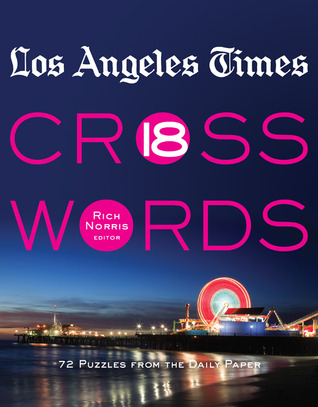 Los Angeles Times Crosswords 18: 72 Puzzles from the Daily Paper