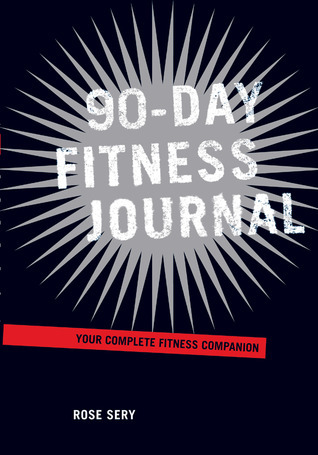 90-Day Fitness Journal: Your Complete Fitness Companion