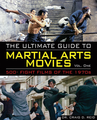 The Ultimate Guide to Martial Arts Movies of the 1970s: 500+ Films Loaded with Action, WeaponsWarriors