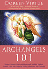 Archangels 101: How to Connect Closely with Archangels Michael, Raphael, Uriel, Gabriel and Others for Healing, Protection, and Guidance