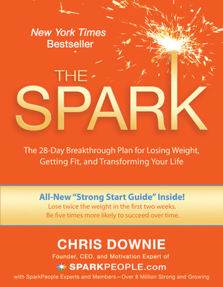 Ebook The Spark: The 28-Day Breakthrough Plan for Losing Weight, Getting Fit, and Transforming Your Life by Chris Downie read!
