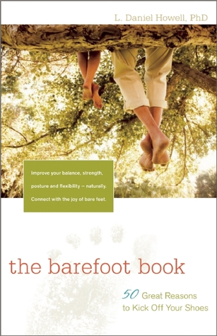 The Barefoot Book: 50 Great Reasons to Kick Off Your Shoes 1st edition by Howell, L. Daniel (2010) Paperback