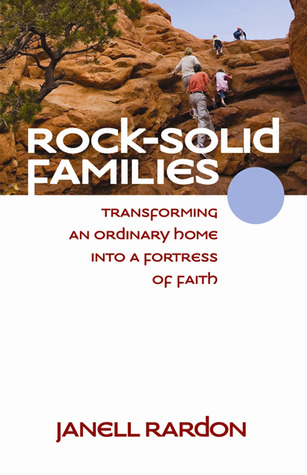 Rock-Solid Families: Transforming an Ordinary Home into a Fortress of Faith