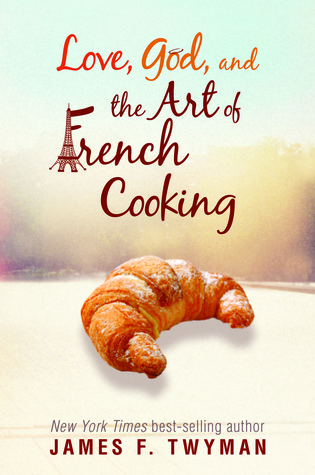 Love, God, And The Art Of French Cooking by James F. Twyman